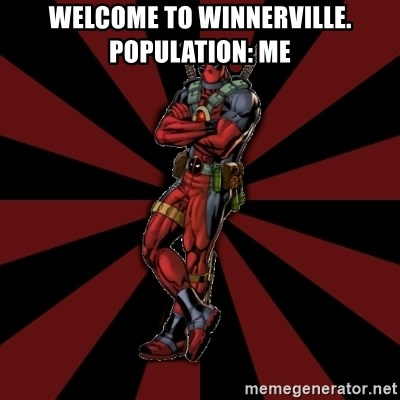 FTFW Deadpool - Welcome to winnerville. population: Me