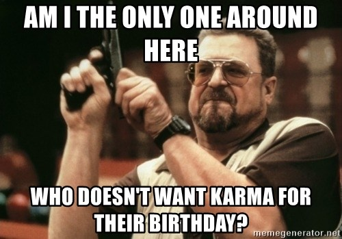 Walter Sobchak with gun - Am i the only one around here who doesn't want karma for their birthday?