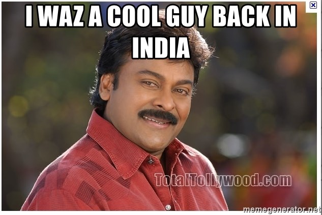 Typical Indian guy - I waz a cool guy back in india