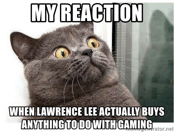wtf-cat - my reaction when lawrence lee actually buys anything to do with gaming