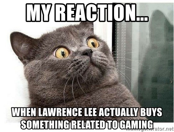 wtf-cat - my reaction... when lawrence lee actually buys something related to gaming