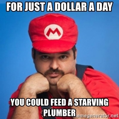 SUPERSEXYMARIO - for just a dollar a day you could feed a starving plumber
