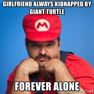SUPERSEXYMARIO - Girlfriend always kidnapped by giant turtle forever alone