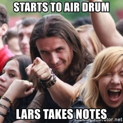 Ridiculously Photogenic Metalhead - Starts to air drum lars takes notes