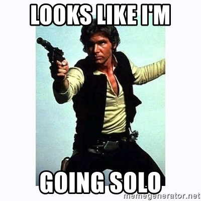Han Solo - Looks like I'm Going solo