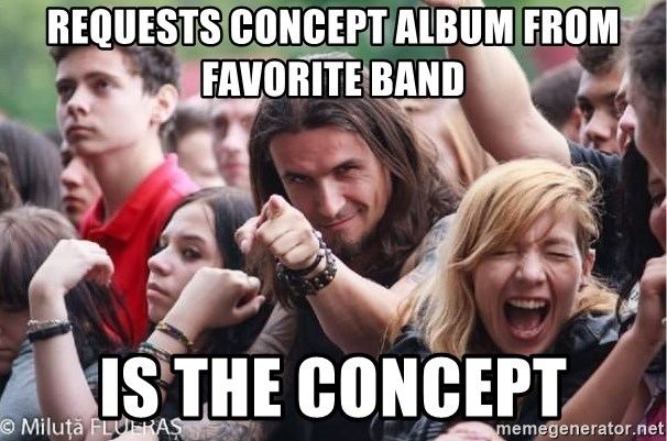 Ridiculously Photogenic Metalhead Guy - requests concept album from favorite band Is the concept