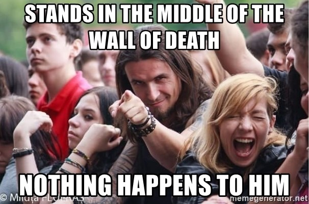 Ridiculously Photogenic Metalhead Guy - Stands in the middle of the wall of death nothing happens to him