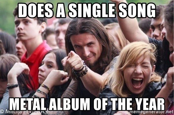Ridiculously Photogenic Metalhead Guy - Does a single song metal album of the year