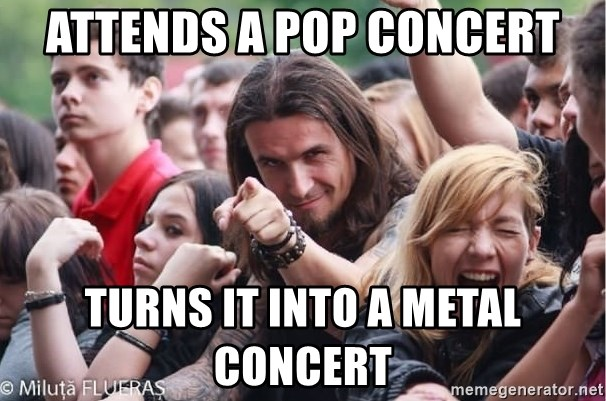 Ridiculously Photogenic Metalhead Guy - Attends a pop concert turns it into a metal concert