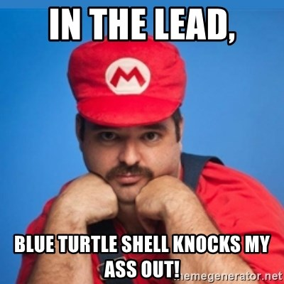 SUPERSEXYMARIO - In the lead, Blue turtle shell knocks my ass out!