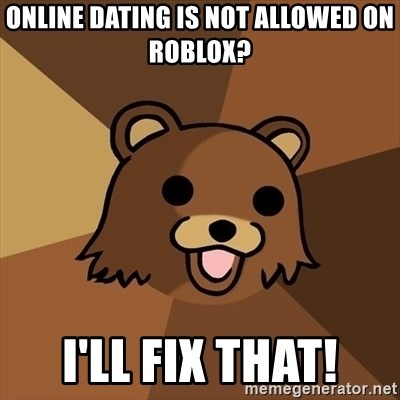 Pedobear - online dating is not allowed on roblox? i'll fix that!