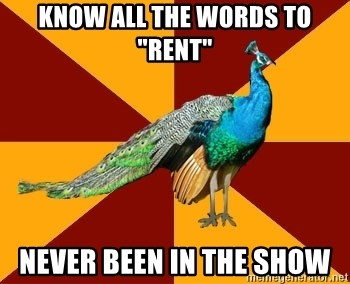 "Thespian Peacock - Know all the words to ""rent"" never been in the show"