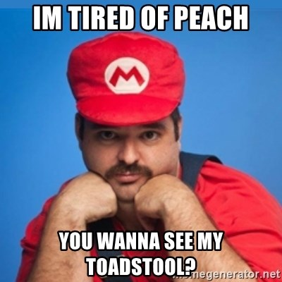 SUPERSEXYMARIO - Im tired of peach you wanna see my toadstool?