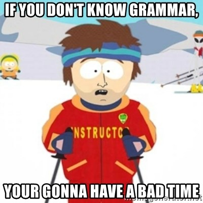 Bad time ski instructor 1 - If you don't know grammar, your gonna have a bad time