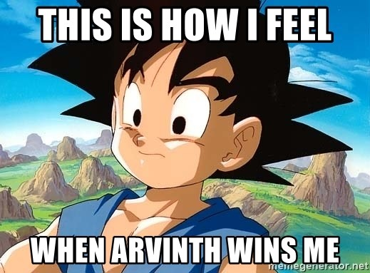 goku troubled - this is how i feel when arvinth wins me