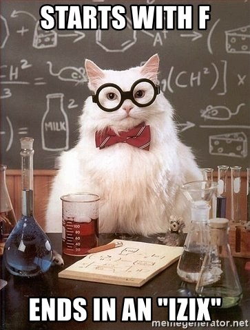 "Chemist cat - Starts with F ENDS in an ""IZIX"""