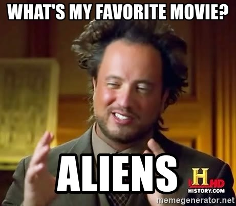 Ancient Aliens - What's my favorite movie? Aliens