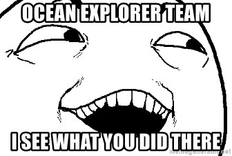 I see what you did there - Ocean EXPLORER TEAM I see what you did there