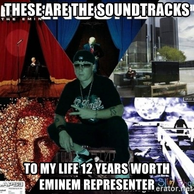 Crazy Eminem's Fan - these are the soundtracks to my life 12 years worth eminem representer