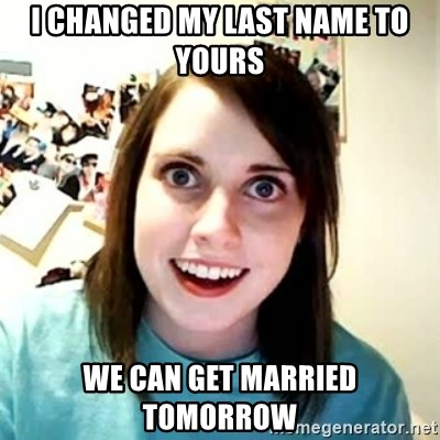 Overly Attached Girlfriend 2 - I CHANGED MY LAST NAME TO YOURS WE CAN GET MARRIED TOMORROW
