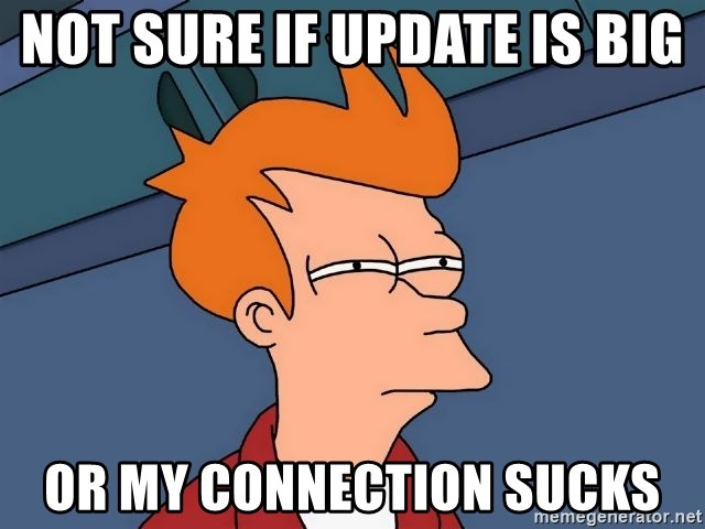 Futurama Fry - not sure if update is big or my connection sucks
