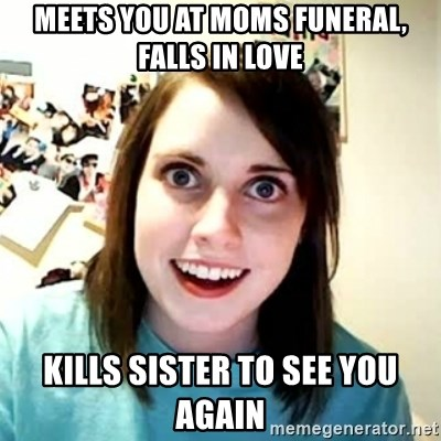 Overly Attached Girlfriend 2 - meets you at moms funeral, falls in love kills sister to see you again