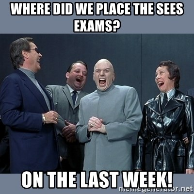 Dr. Evil and His Minions - where did we place the sees exams? on the last week!