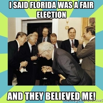 reagan white house laughing - I SAID FLORIDA WAS A FAIR ELECTION AND THEY BELIEVED ME!