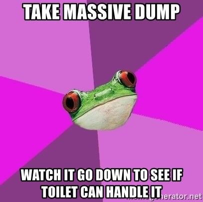 Foul Bachelorette Frog - take massive dump watch it go down to see if toilet can handle it