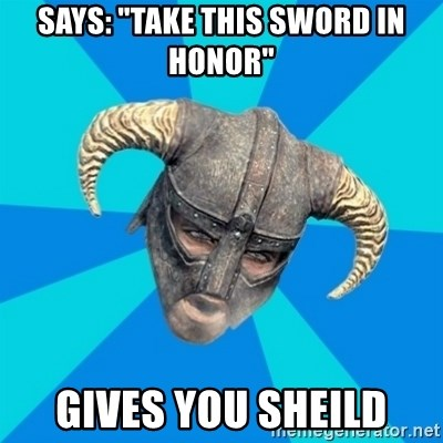 """skyrim stan - says: """"take this sword in honor"""" gives you sheild"""