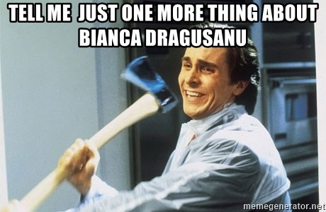 american psycho - tell me  just one more thing about bianca dragusanu