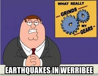 Grinds My Gears Peter Griffin - earthquakes in werribee