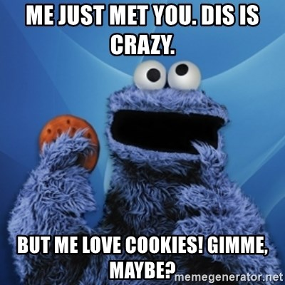 Cookie Monster Desktop - Me just met you. Dis is crazy.  BUT ME LOVE COOKIES! GIMME, MAYBE?