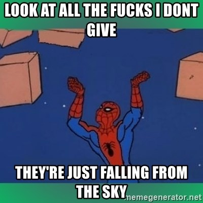60's spiderman - look at all the fucks i dont give they're just falling from the sky