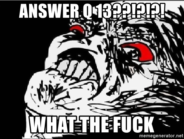 Omg Rage Face - ANSWER Q 13??!?!?! WHAT THE FUCK