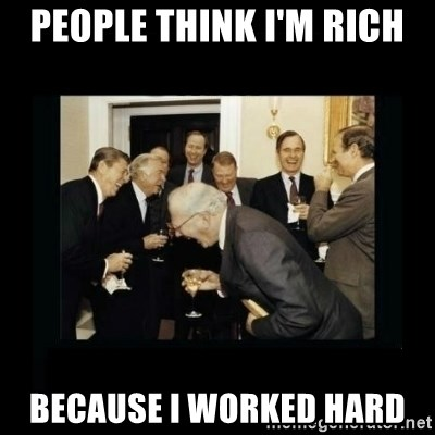 Rich Men Laughing - people think i'm rich because i worked hard