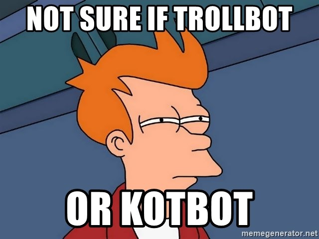 Futurama Fry - not sure if trollbot or kotbot