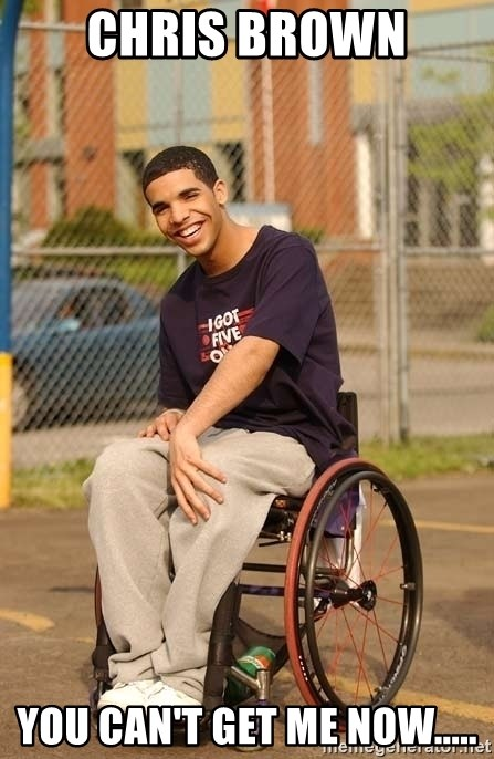 Drake Wheelchair - Chris Brown You can't get me now.....