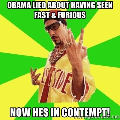 Ali G - Obama lied about having seen fast & furious now hes in contempt!