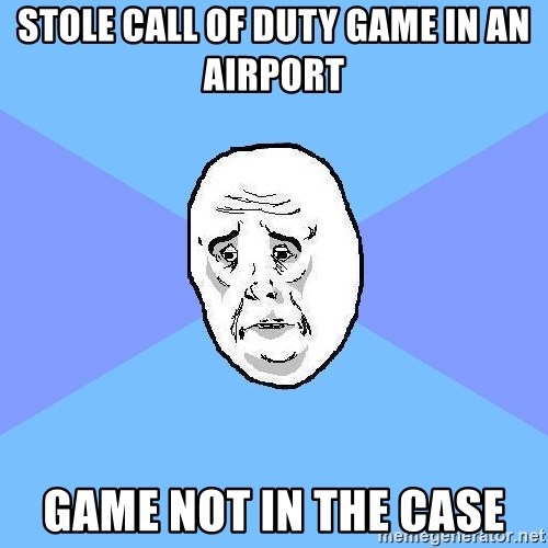 Okay Guy - Stole Call of duty game in an airport Game not in the case