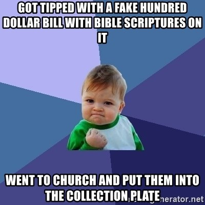 Success Kid - Got tipped with A fake Hundred dollar bill with bible scRiptures on it Went to church and put them Into the collection plate