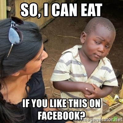 Skeptical 3rd World Kid - So, i can eat if you like this on facebook?