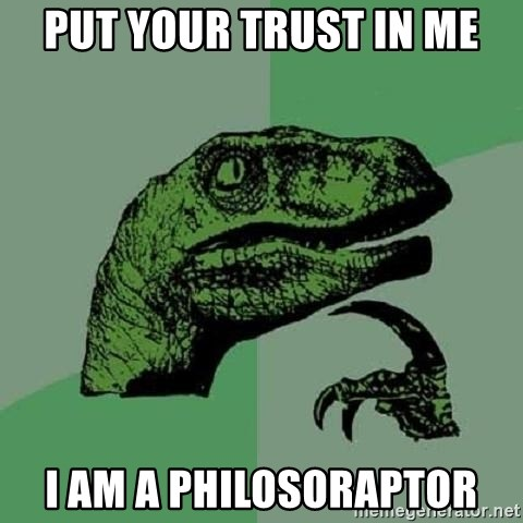 Put Your Trust In Me I Am A Philosoraptor Philosoraptor Meme
