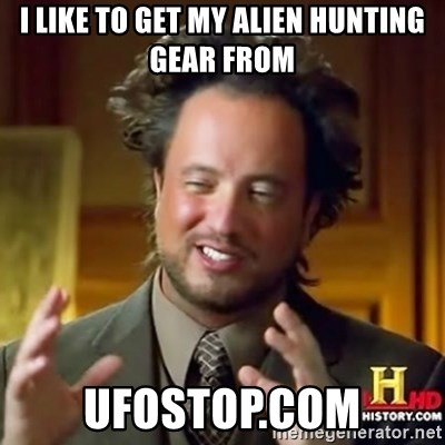 ancient alien guy - I like to get my alien hunting gear from ufostop.com