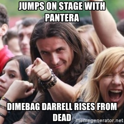 Ridiculously Photogenic Metalhead - Jumps on stage with pantera Dimebag darrell rises from dead