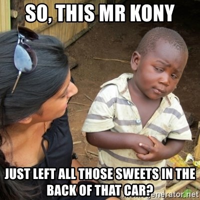 Skeptical 3rd World Kid - So, this mr kony just left all those sweets in the back of that car?