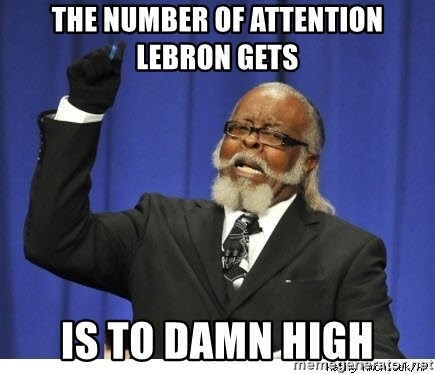 The tolerance is to damn high! - The number of attention leBron gets Is to damn High