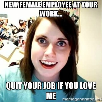 Overly Attached Girlfriend 2 - New female employee at your work... quit your job if you love me