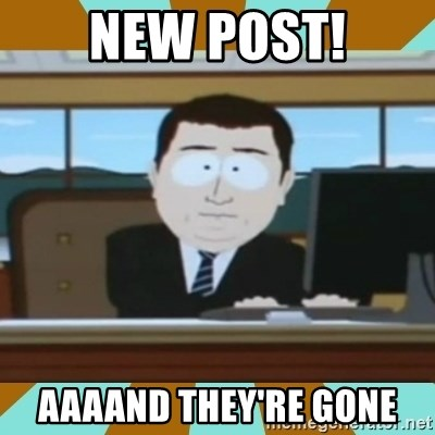 And it's gone - New post! aaaand they're gone