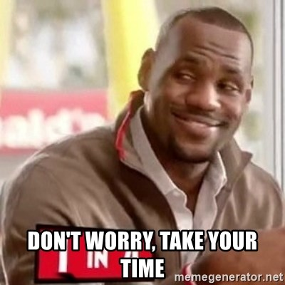 lebron - don't worry, take your time